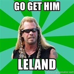dog the bounty hunter - GO GET HIM LELAND