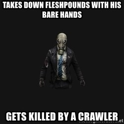 Killing Floor Newbie - Takes down fleshpounds with his bare hands gets killed by a crawler