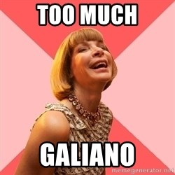 Amused Anna Wintour - TOO much galiano