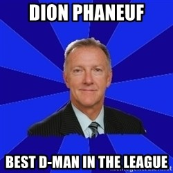 Ron Wilson/Leafs Memes - DION PHANEUF Best D-MAN in the league