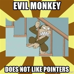 evil monkey - EVIL MONKEY DOES NOT LIKE POINTERS