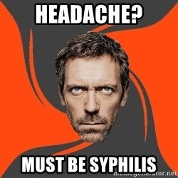AngryDoctor - headache? must be syphilis