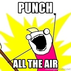 X ALL THE THINGS - punch all the air