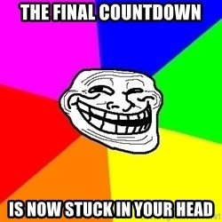 Trollface - the final countdown is now stuck in your head