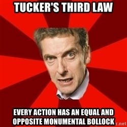 Malcolm Tucker - tucker's third law every action has an equal and opposite monumental bollock