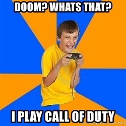 Annoying Gamer Kid - DOOM? WHATS THAT? I PLAY CALL OF DUTY
