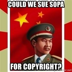 Stern but honest Chinese guy - could we sue sopa for copyright?
