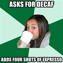 Annoying Starbucks Customer - asks for decaf adds four shots of expresso