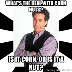Bad Joke Jerry - What's the deal with corn nuts? is it corn, or is it a nut?