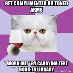 "Art History Major Cat - get complimented on toned arms ""work out"" by carrying text book to library"
