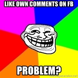 Trollface - Like own comments on fb problem?