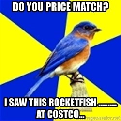 Best Buy Bluebird - Do you price match? I saw this rocketfish .......... at costco...