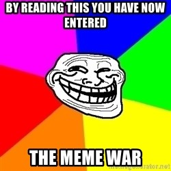 Trollface - BY reading this you have now entered the meme war