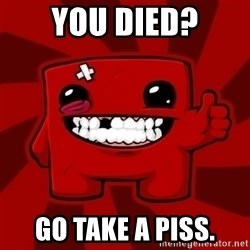 Super Meat Boy - you died? GO TAKE A PISS.