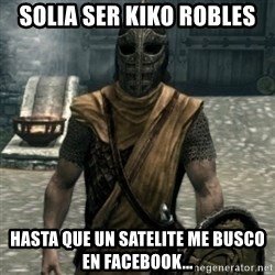 skyrim whiterun guard - SOLIA SER KIKO ROBLES HASTA QUE UN SATELITE ME BUSCO EN FACEBOOK...