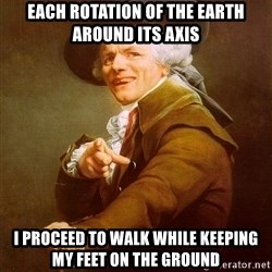 Joseph Ducreux - Each rotation of the earth around its axis i proceed to walk while keeping my feet on the ground