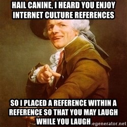Joseph Ducreux - hail canine, i heard you enjoy internet culture references so i placed a reference within a reference so that you may laugh while you laugh