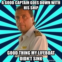 Francseco Schettino - a good captain goes down with his ship good thing my lifeboat didn't sink