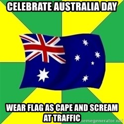 Typical Aussie - celebrate australia day wear flag as cape and scream at traffic