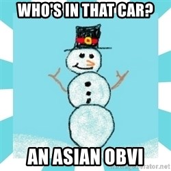 Racist Snowman - Who's in that car? An Asian Obvi