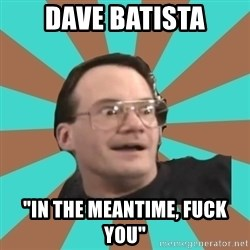 "Cornette Face - DAVe batista ""in the meantime, fuck you"""