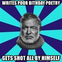 typical_prose writer - writes poor bithday poetry gets shot all by himself