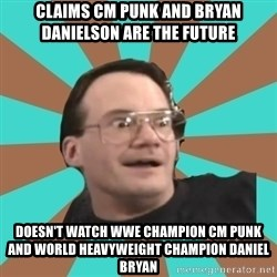 Cornette Face - claims cm punk and bryan danielson are the future doesn't watch wwe champion cm punk and world heavyweight champion daniel bryan