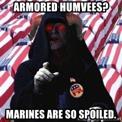 Evil Republican - Armored humvees?   marines are so spoiled.