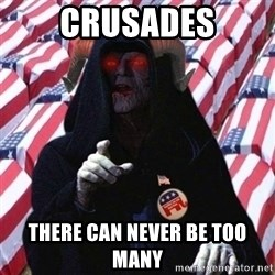 Evil Republican - crusades THERE CAN NEVER BE TOO MANY