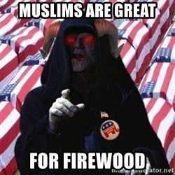 Evil Republican - muslims are great for firewood