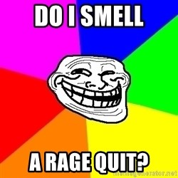 Trollface - do i smell a rage quit?