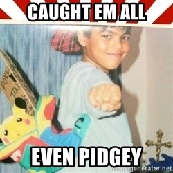 Pokemon Prodigy - CAUGHT EM ALL EVEN PIDGEY