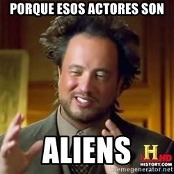 Alien guy - Porque esos actores son aliens