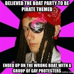 Bavo the Pirate - Believed the boat party to be pirate themed ended up on the wrong boat with a group of gay protesters