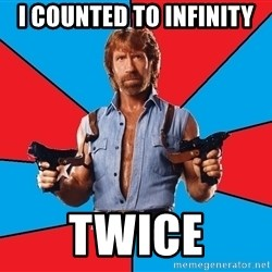 Chuck Norris  - I counted to infinity twice