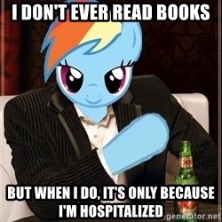 The Most Interesting Pony in the World - i don't ever read books but when i do, it's only because i'm hospitalized