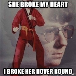 PTSD Karate Kyle - She broke my heart I broke her hover round