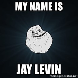 Forever Alone - My name is jay levin
