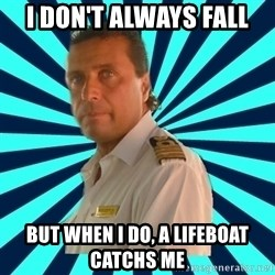 Francseco Schettino - I don't always fall but when i do, a lifeboat catchs me