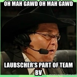 Jim Ross - OH MAH GAWD OH MAH GAWD Laubscher's part of team bv