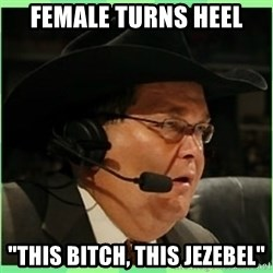 "Jim Ross - female turns heel ""this bitch, this jezebel"""