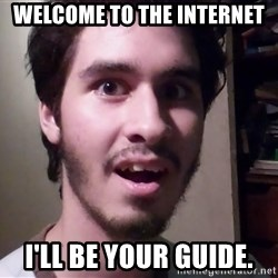Awesome Carlos  - WELCOME TO THE INTERNET I'll be your guide.
