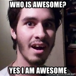 Awesome Carlos  - who is awesome? yes i am awesome