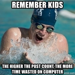 OMG WATER - remember kids the higher the post count, the more time wasted on computer