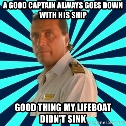 Francseco Schettino - A good Captain always goes down with his ship good thing my lifeboat didn't sink
