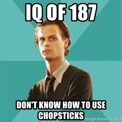 spencer reid - IQ of 187 Don't know how to use chopsticks