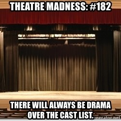 Theatre Madness - Theatre madness: #182 There will always be drama over the cast list.