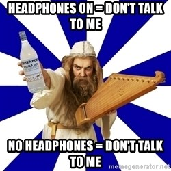 FinnishProblems - HEADPHONES ON = DON'T TALK TO ME NO HEADPHONES = DON't talk to me