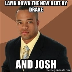 Successful Black Man - layin down the new beat by drake and josh