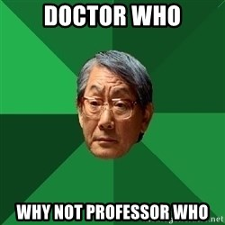 High Expectations Asian Father - doctor who why not professor who